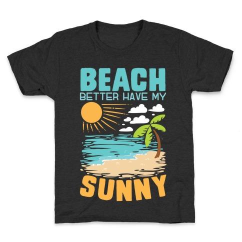Beach Better Have My Sunny Kids T-Shirt