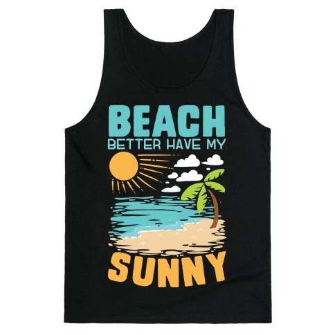 Beach Better Have My Sunny Tank Top