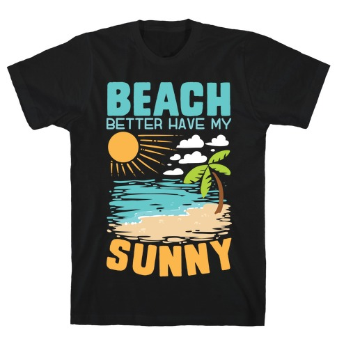 Beach Better Have My Sunny T-Shirt