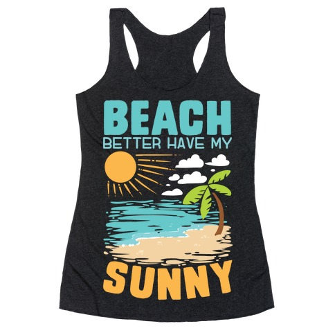 Beach Better Have My Sunny Racerback Tank Top