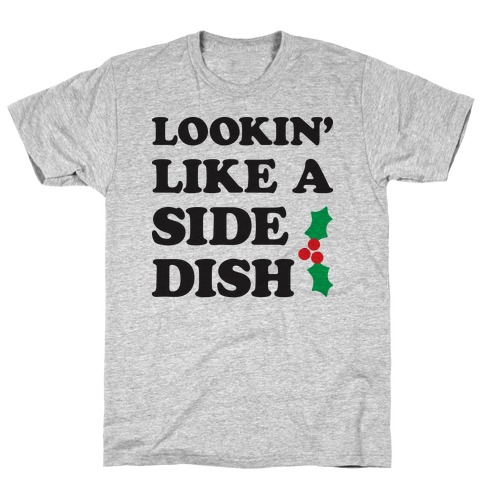 Lookin Like A Side Dish T-Shirt