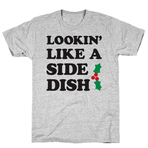 Lookin Like A Side Dish Mens T-Shirt