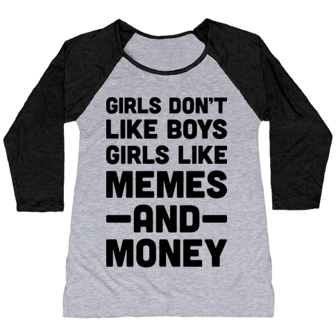 Girls Don't Like Boys Girls Like Memes And Money Baseball Tee