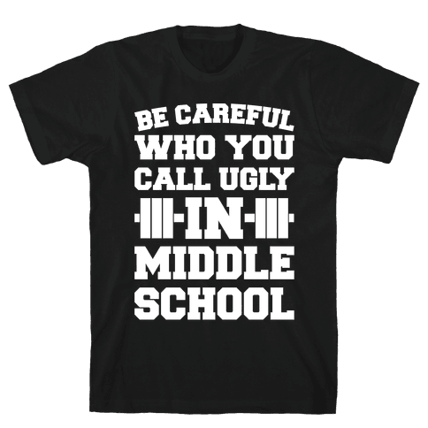 Be Careful Who You Call Ugly In Middle School White Print  Mens T-Shirt