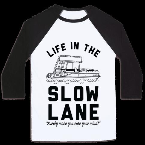 Life in the Slow Lane Pontoon Boat Baseball Tee