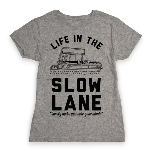 Life in the Slow Lane Pontoon Boat Womens T-Shirt