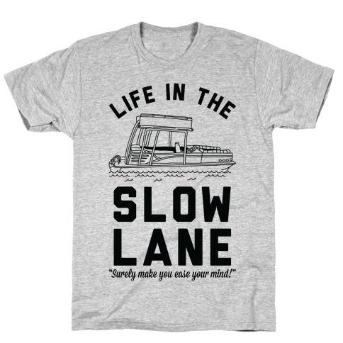 Life in the Slow Lane Pontoon Boat T-Shirt