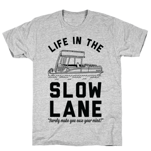 Life in the Slow Lane Pontoon Boat Mens T-Shirt