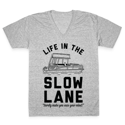 Life in the Slow Lane Pontoon Boat V-Neck Tee Shirt