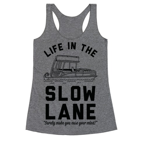 Life in the Slow Lane Pontoon Boat Racerback Tank Top