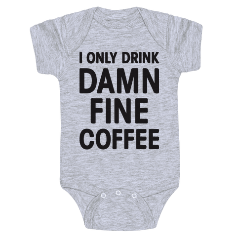 I Only Drink Damn Fine Coffee Baby Onesy
