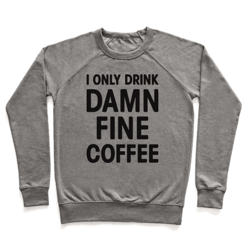 I Only Drink Damn Fine Coffee Pullover