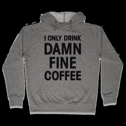 I Only Drink Damn Fine Coffee Hooded Sweatshirt