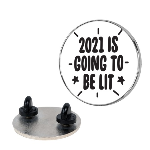 2021 is Going to be Lit Pin