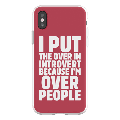 I Put The Over In Introvert Because I'm Over People Phone Flexi-Case