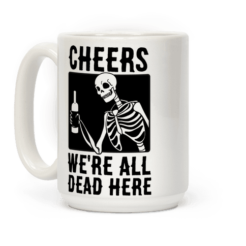 Cheers, We're All Dead Here Coffee Mug