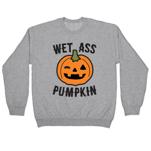 WAP Wet Ass Pumpkin Pullover