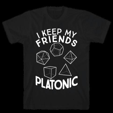 I Keep My Friends Platonic Mens/Unisex T-Shirt