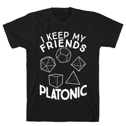 I Keep My Friends Platonic T-Shirt