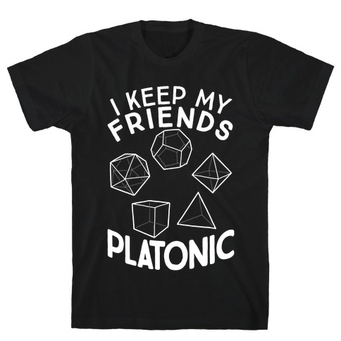 I Keep My Friends Platonic T-Shirt