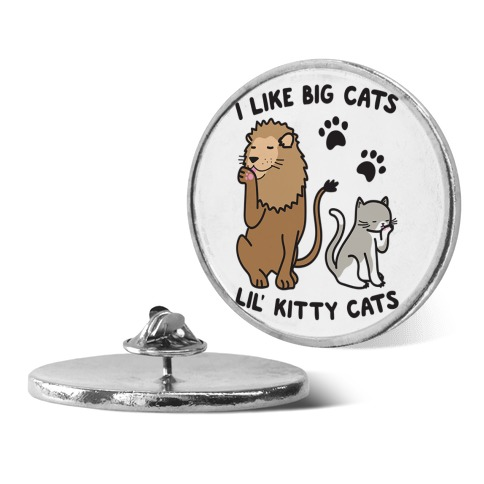 I Like Big Cats Lil' Kitty Cats Parody Pin