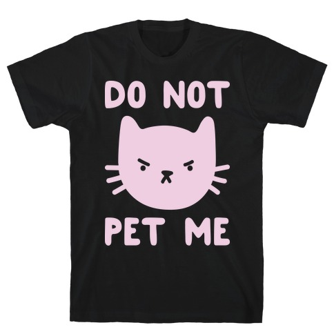 Do Not Pet Me Cat T-Shirt