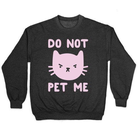 Do Not Pet Me Cat Pullover