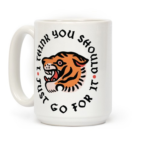 I Think You Should Just Go For It Tiger Coffee Mug