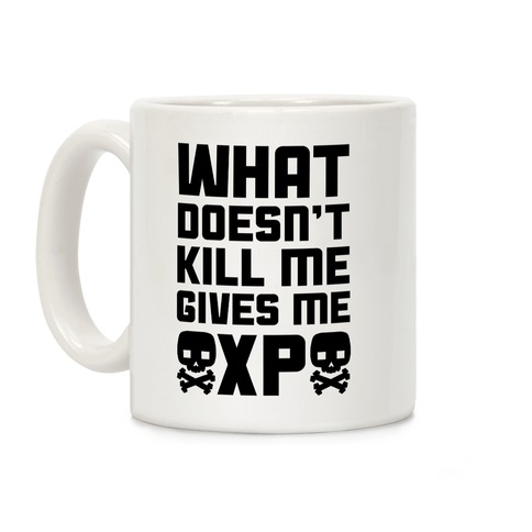What Doesn't Kill Me Gives Me XP Coffee Mug