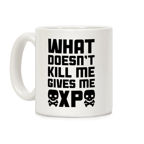 What Doesn't Kill Me Gives Me XP