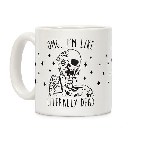 Omg, I'm Like Literally Dead (Zombie) Coffee Mug
