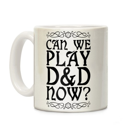 Can We Play D&D Now? Coffee Mug