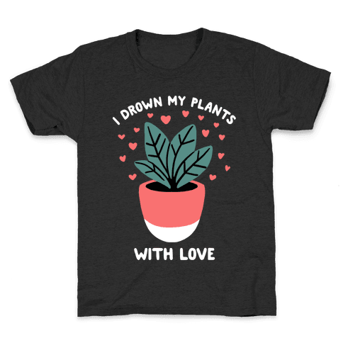 I Drown My Plants With Love Kids T-Shirt