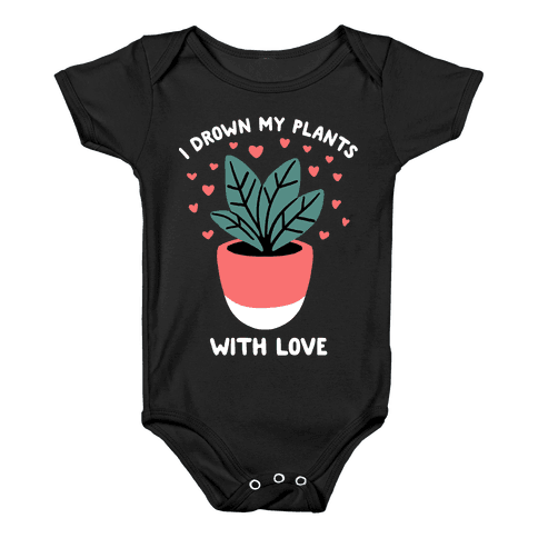 I Drown My Plants With Love Baby Onesy