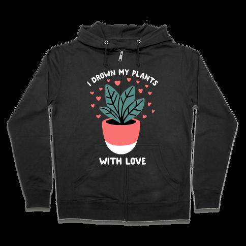 I Drown My Plants With Love Zip Hoodie