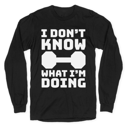 I Don't Know What I'm Doing Long Sleeve T-Shirt
