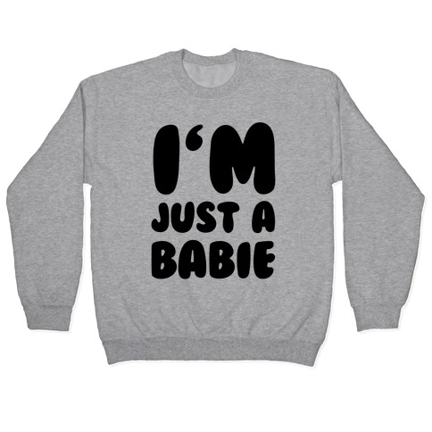 I'm Just A Babie Pullover
