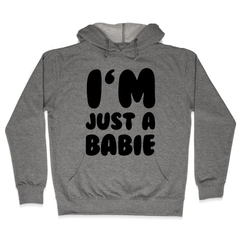 I'm Just A Babie Hooded Sweatshirt