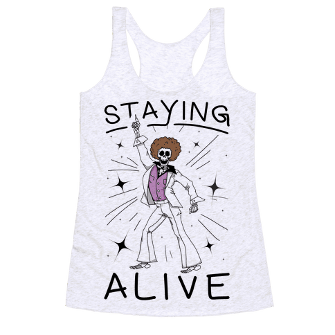 Staying Alive Racerback Tank Top