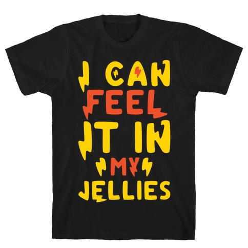 I Can Feel It In My Jellies White Print T-Shirt