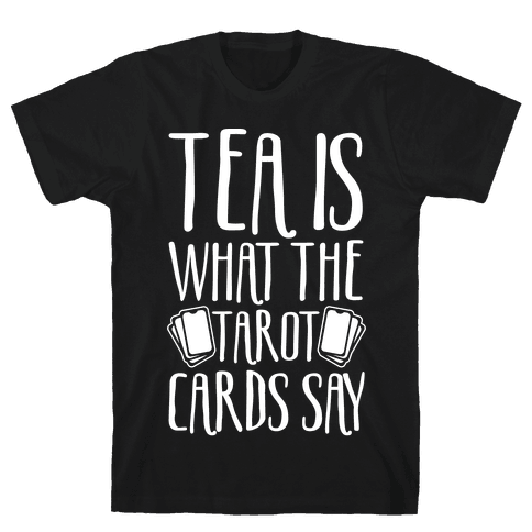 Tea Is What The Tarot Cards Say White Print Mens T-Shirt