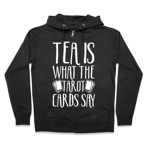 Tea Is What The Tarot Cards Say White Print Zip Hoodie