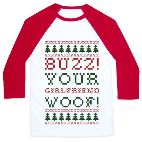 Buzz Your Girlfriend Woof Baseball Tee