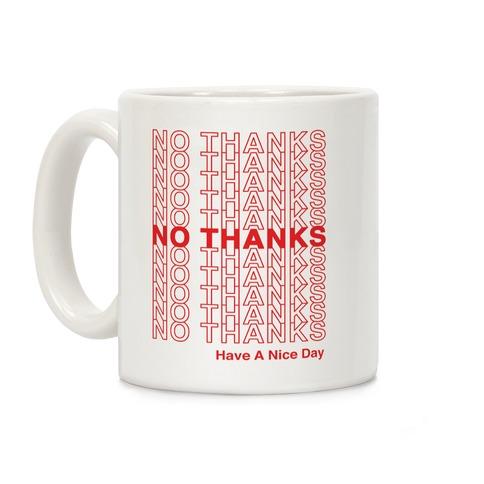 No Thank You Have a Nice Day Parody Coffee Mug