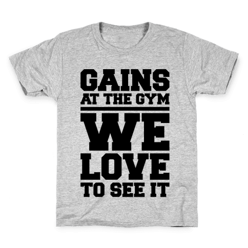 Gains At The Gym We Love To See It Kids T-Shirt