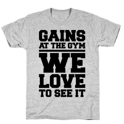 Gains At The Gym We Love To See It T-Shirt