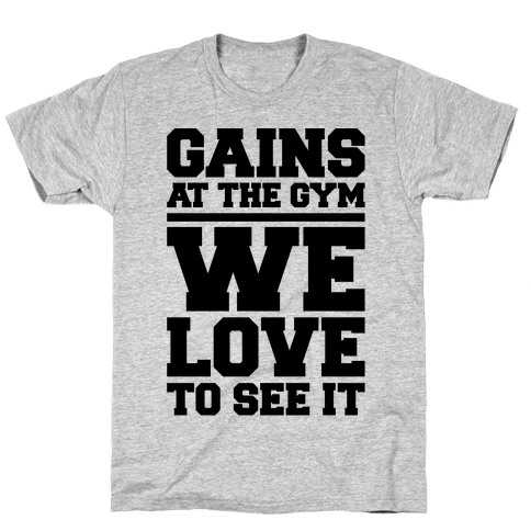 Gains At The Gym We Love To See It Mens/Unisex T-Shirt
