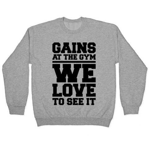 Gains At The Gym We Love To See It Pullover