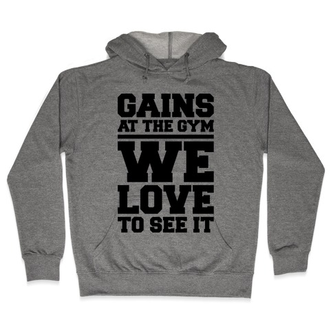 Gains At The Gym We Love To See It Hooded Sweatshirt