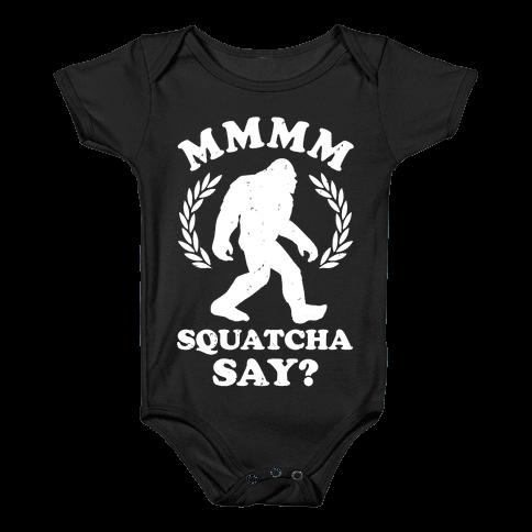 MMMM Squatcha Say Sasquatch Baby Onesy